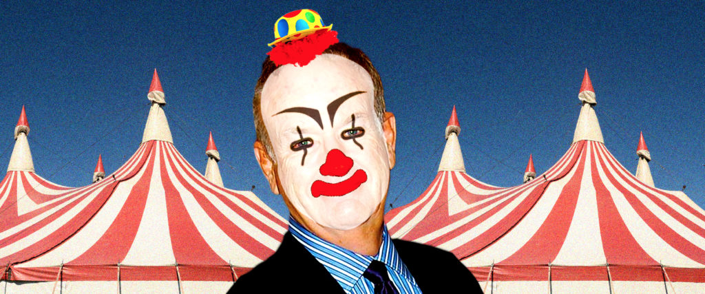 Bill O'Reilly Is a Clown Who Wants Back Into the Circus