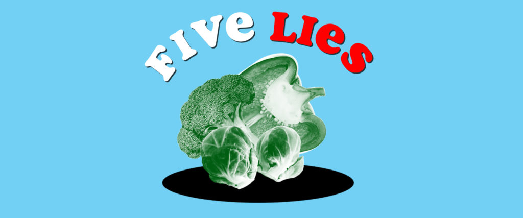 Five Lies You've Been Told About Vegetables
