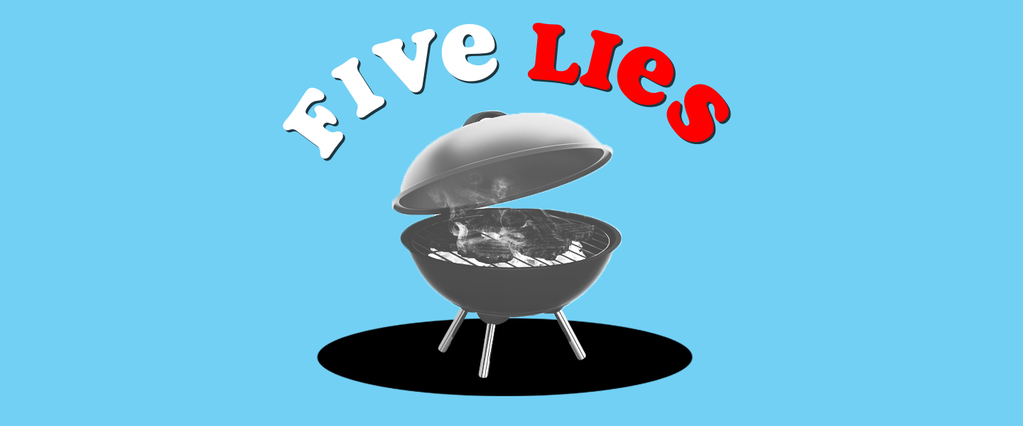 Five_Lies_About_Grilling_Memorial_Weekend