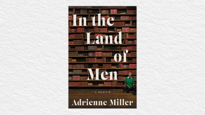 In the Land of Men- A Memoir Book by Adrienne Miller