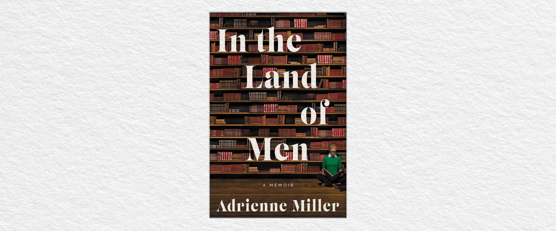 In the Land of Men- A Memoir Book by Adrienne Miller